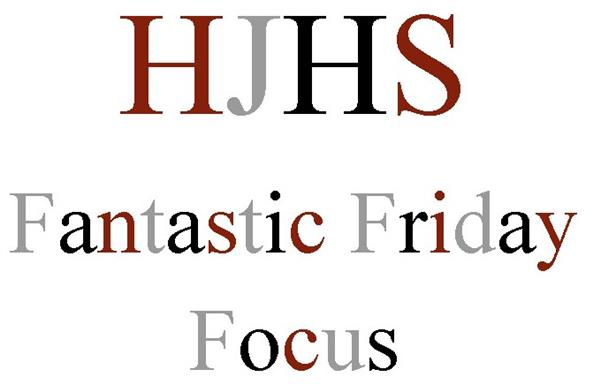 HJHS Fantastic Friday Focus